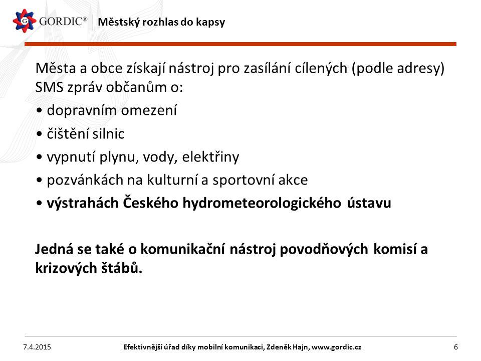 7.4.2015Efektivnější úřad díky mobilní komunikaci, Zdeněk Hajn, www.gordic.cz7 Městský rozhlas do kapsy