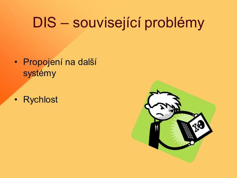 DIS – související problémy Propojení na další systémy Rychlost