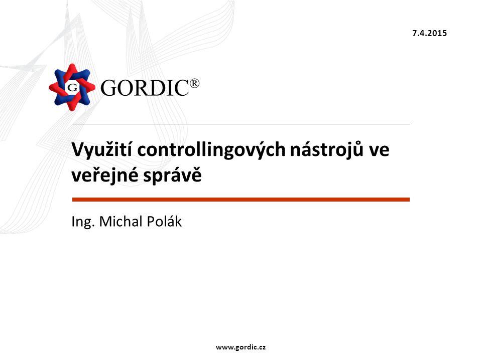 7.4.2015 www.gordic.cz Využití controllingových nástrojů ve veřejné správě Ing. Michal Polák
