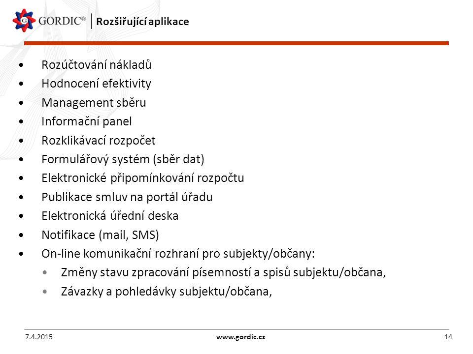 Rozšiřující aplikace Rozúčtování nákladů Hodnocení efektivity Management sběru Informační panel Rozklikávací rozpočet Formulářový systém (sběr dat) Elektronické připomínkování rozpočtu Publikace smluv na portál úřadu Elektronická úřední deska Notifikace (mail, SMS) On-line komunikační rozhraní pro subjekty/občany: Změny stavu zpracování písemností a spisů subjektu/občana, Závazky a pohledávky subjektu/občana, 7.4.2015www.gordic.cz14