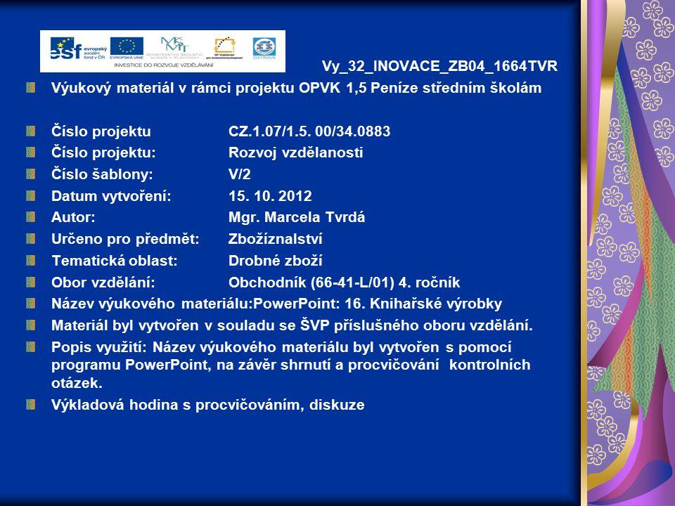 Vy_32_INOVACE_ZB04_1664TVR Výukový materiál v rámci projektu OPVK 1,5 Peníze středním školám Číslo projektuCZ.1.07/1.5. 00/34.0883 Číslo projektu:Rozv