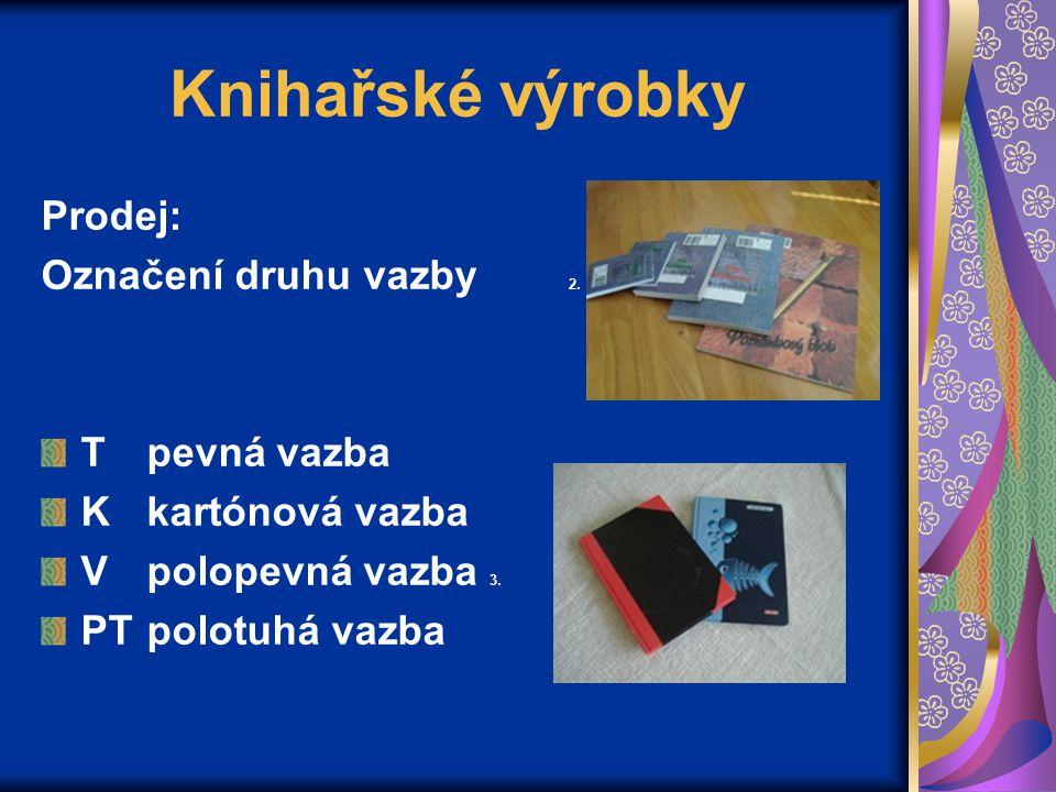 Knihařské výrobky Prodej: Označení druhu vazby 2. Tpevná vazba Kkartónová vazba Vpolopevná vazba 3. PTpolotuhá vazba