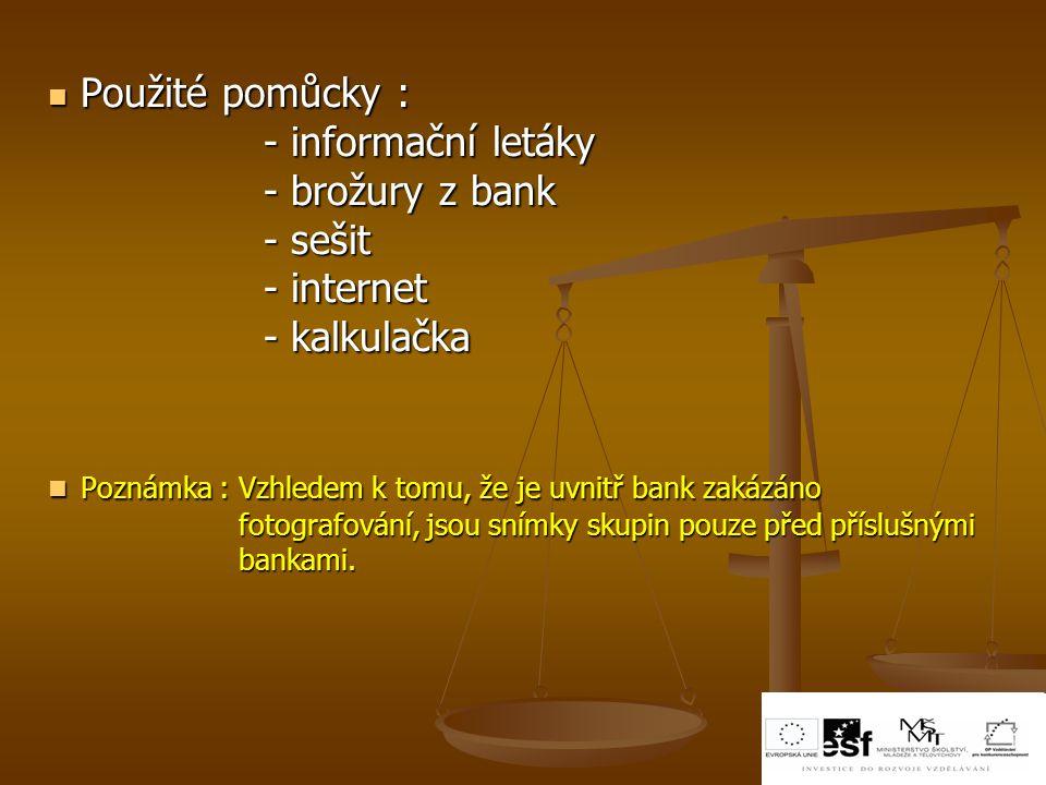 Použité pomůcky : Použité pomůcky : - informační letáky - informační letáky - brožury z bank - brožury z bank - sešit - sešit - internet - internet -