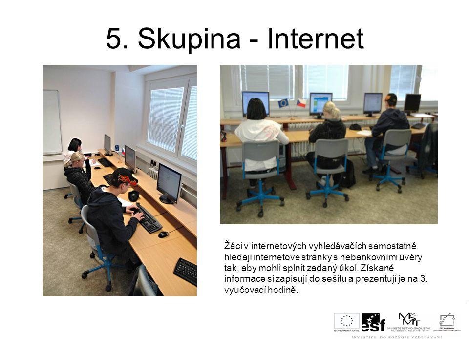 5. Skupina - Internet Žáci v internetových vyhledávačích samostatně hledají internetové stránky s nebankovními úvěry tak, aby mohli splnit zadaný úkol