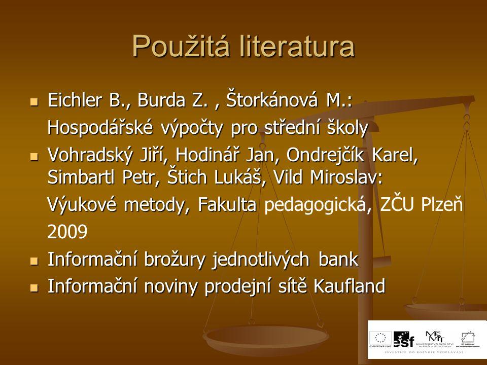 Použitá literatura Eichler B., Burda Z., Štorkánová M.: Eichler B., Burda Z., Štorkánová M.: Hospodářské výpočty pro střední školy Hospodářské výpočty
