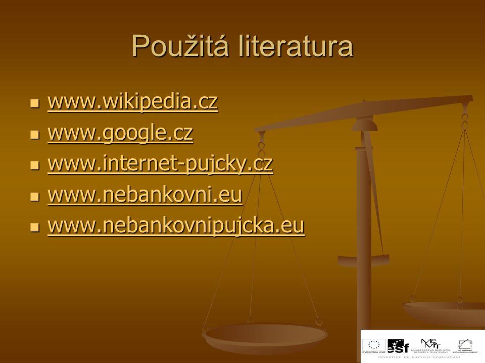 Použitá literatura www.wikipedia.cz www.wikipedia.cz www.wikipedia.cz www.google.cz www.google.cz www.google.cz www.internet-pujcky.cz www.internet-pu