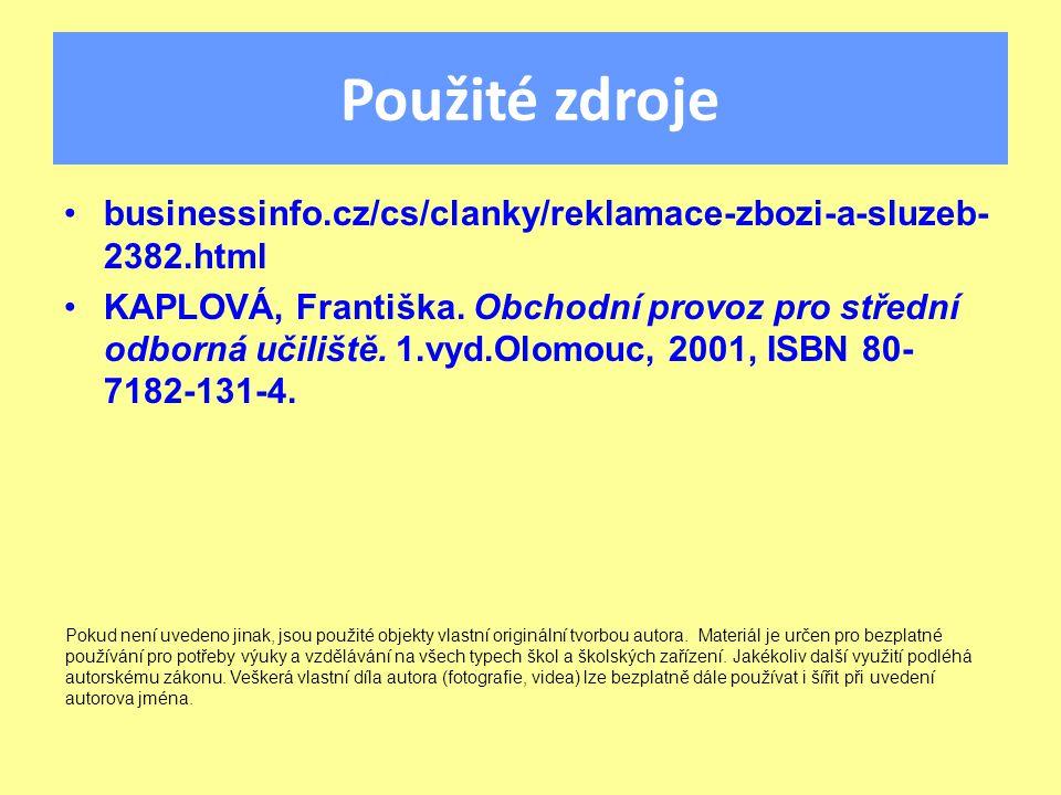 Použité zdroje businessinfo.cz/cs/clanky/reklamace-zbozi-a-sluzeb- 2382.html KAPLOVÁ, Františka.