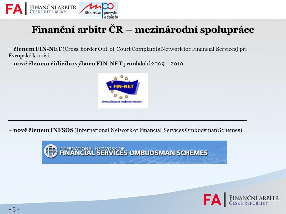 - 5 - Finanční arbitr ČR – mezinárodní spolupráce – členem FIN-NET (Cross-border Out-of-Court Complaints Network for Financial Services) při Evropské komisi – nově členem řídícího výboru FIN-NET pro období 2009 – 2010 – nově členem INFSOS (International Network of Financial Services Ombudsman Schemes)