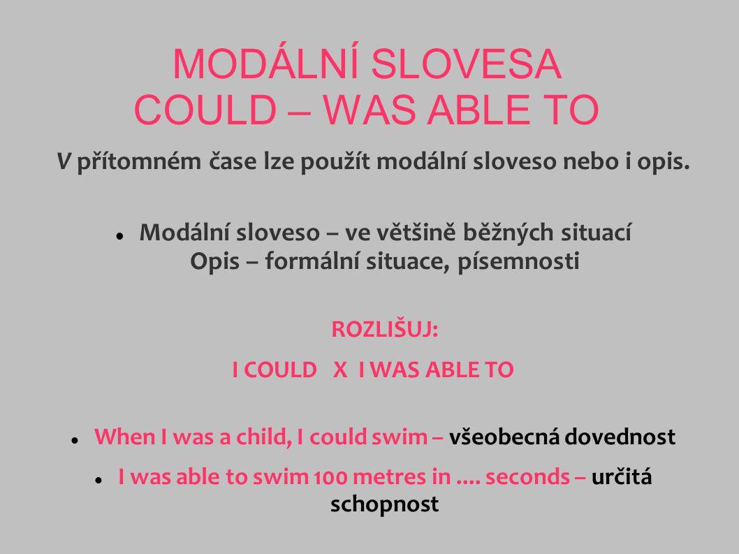 MODÁLNÍ SLOVESA COULD – WAS ABLE TO V přítomném čase lze použít modální sloveso nebo i opis. Modální sloveso – ve většině běžných situací Opis – formá