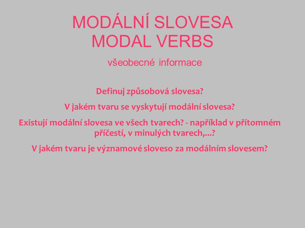 MODÁLNÍ SLOVESA MODAL VERBS všeobecné informace Definuj způsobová slovesa? V jakém tvaru se vyskytují modální slovesa? Existují modální slovesa ve vše