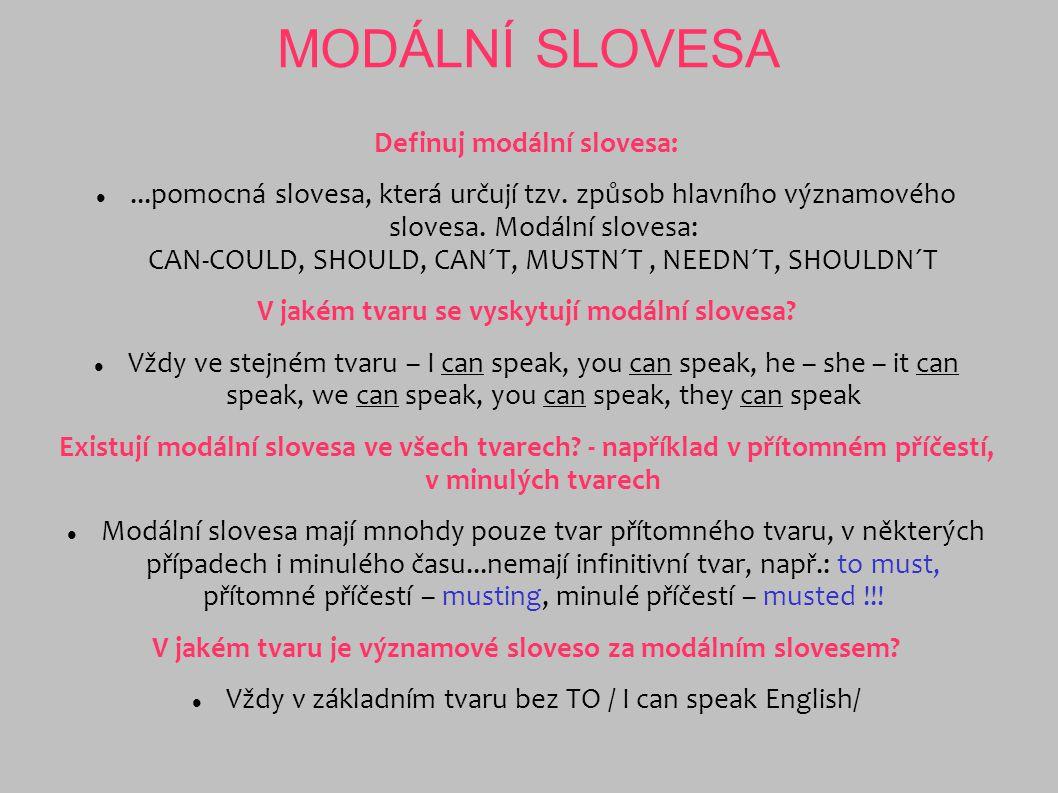 MODÁLNÍ SLOVESA Definuj modální slovesa:...pomocná slovesa, která určují tzv. způsob hlavního významového slovesa. Modální slovesa: CAN-COULD, SHOULD,