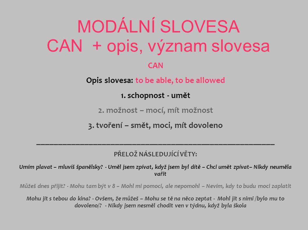 MODÁLNÍ SLOVESA CAN + opis, význam slovesa CAN Opis slovesa: to be able, to be allowed 1.