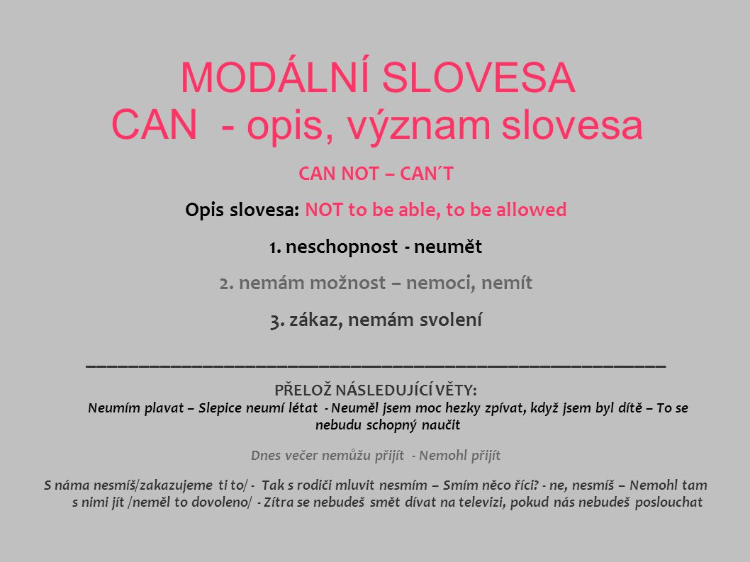 MODÁLNÍ SLOVESA CAN - opis, význam slovesa CAN NOT – CAN´T Opis slovesa: NOT to be able, to be allowed 1.