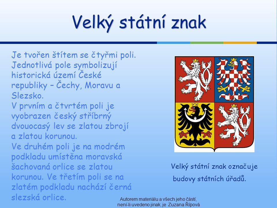 Velký státní znak Autorem materiálu a všech jeho částí, není-li uvedeno jinak, je Zuzana Řípová Je tvořen štítem se čtyřmi poli.