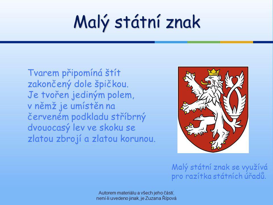 Malý státní znak Autorem materiálu a všech jeho částí, není-li uvedeno jinak, je Zuzana Řípová Tvarem připomíná štít zakončený dole špičkou.