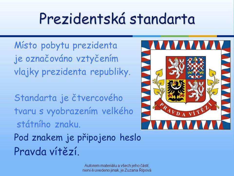 Místo pobytu prezidenta je označováno vztyčením vlajky prezidenta republiky.