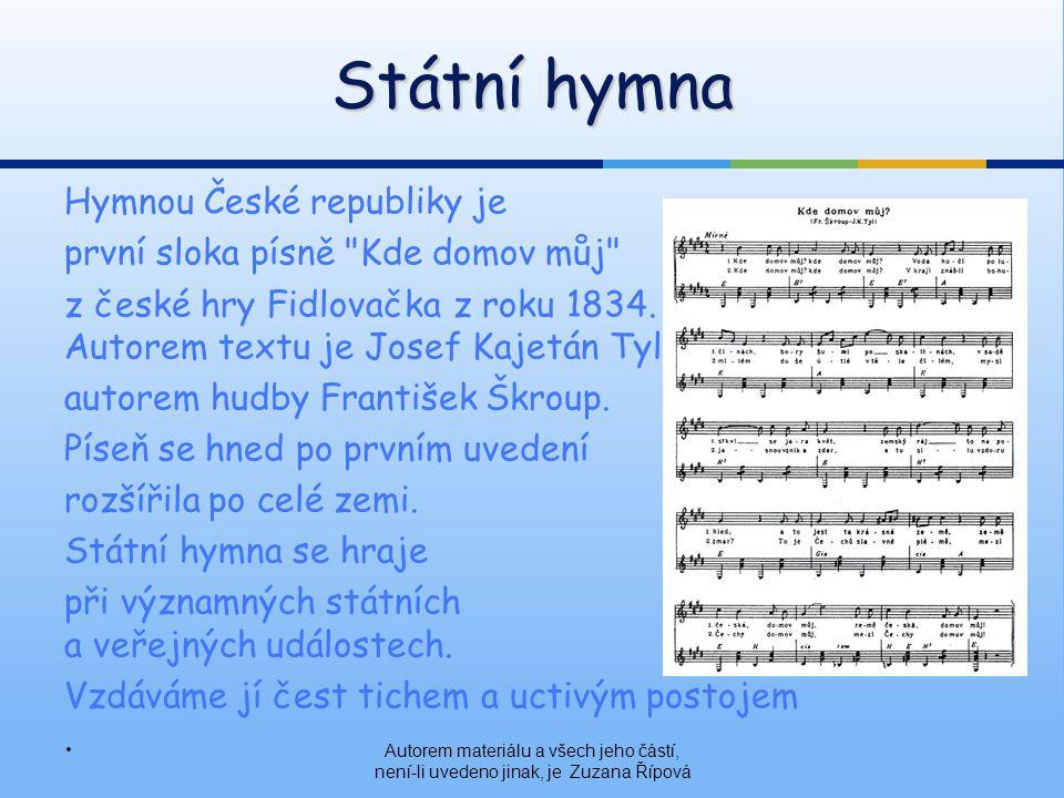 Hymnou České republiky je první sloka písně Kde domov můj z české hry Fidlovačka z roku 1834.