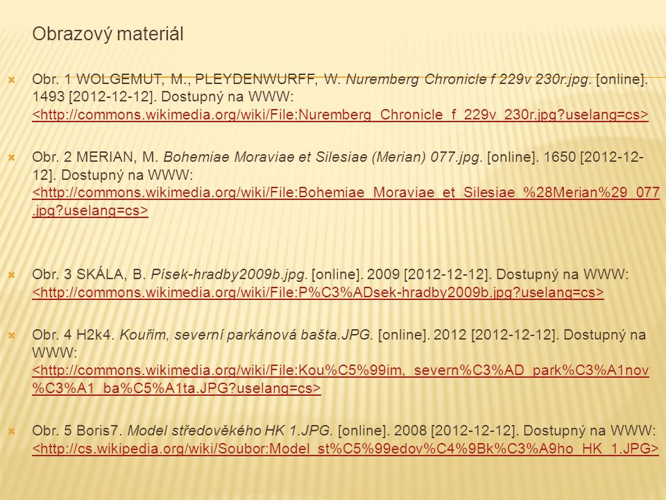 Obrazový materiál  Obr. 1 WOLGEMUT, M., PLEYDENWURFF, W. Nuremberg Chronicle f 229v 230r.jpg. [online]. 1493 [2012-12-12]. Dostupný na WWW:  Obr. 2