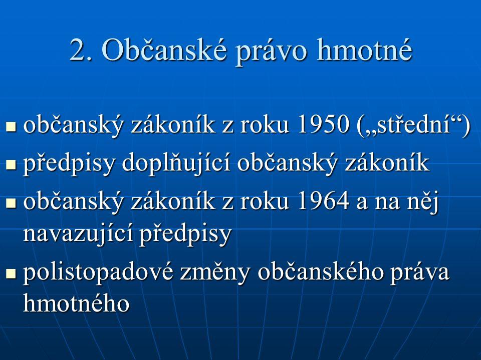 """2. Občanské právo hmotné občanský zákoník z roku 1950 (""""střední"""") občanský zákoník z roku 1950 (""""střední"""") předpisy doplňující občanský zákoník předpi"""