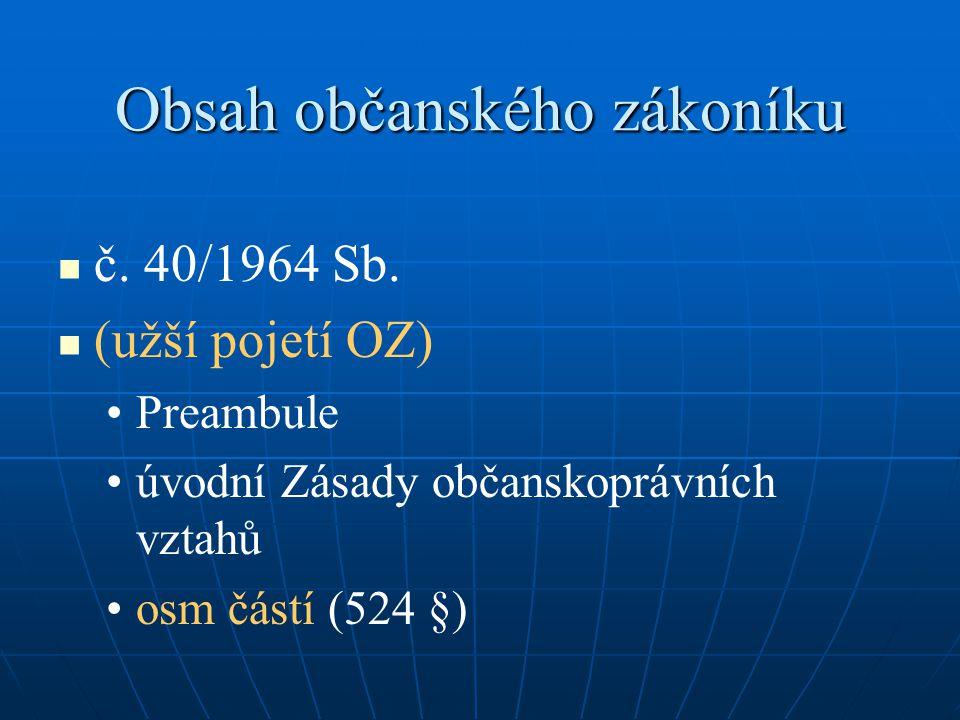 Obsah občanského zákoníku č. 40/1964 Sb. (užší pojetí OZ) Preambule úvodní Zásady občanskoprávních vztahů osm částí (524 §)