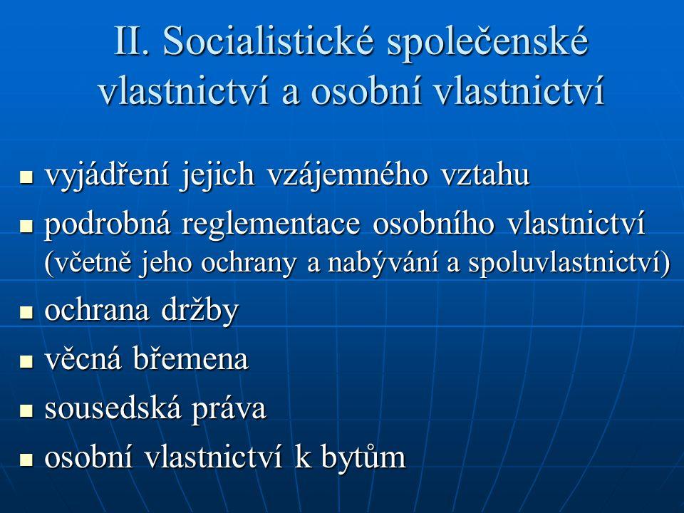 II. Socialistické společenské vlastnictví a osobní vlastnictví vyjádření jejich vzájemného vztahu vyjádření jejich vzájemného vztahu podrobná reglemen