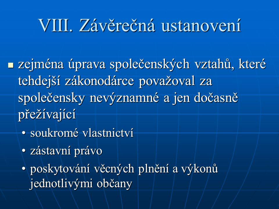 VIII. Závěrečná ustanovení zejména úprava společenských vztahů, které tehdejší zákonodárce považoval za společensky nevýznamné a jen dočasně přežívají