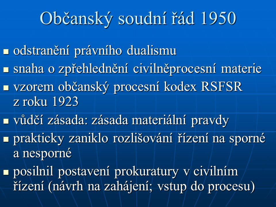 Občanský soudní řád 1950 odstranění právního dualismu odstranění právního dualismu snaha o zpřehlednění civilněprocesní materie snaha o zpřehlednění c