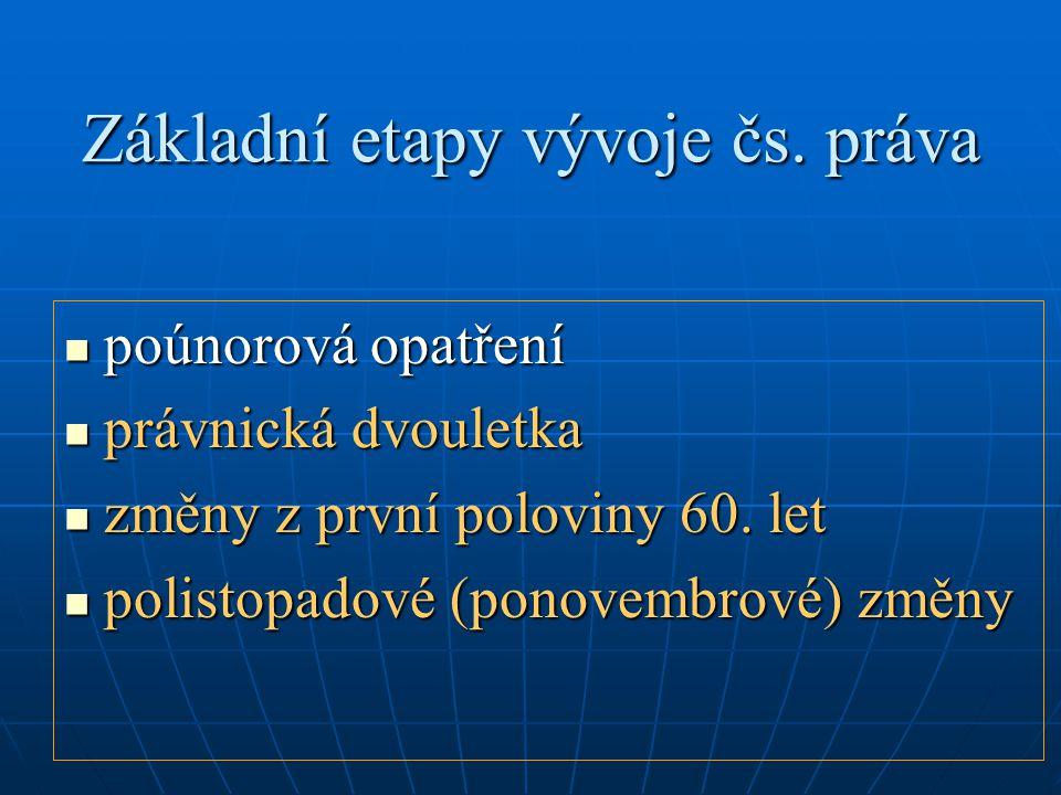 Základní etapy vývoje čs. práva poúnorová opatření poúnorová opatření právnická dvouletka právnická dvouletka změny z první poloviny 60. let změny z p