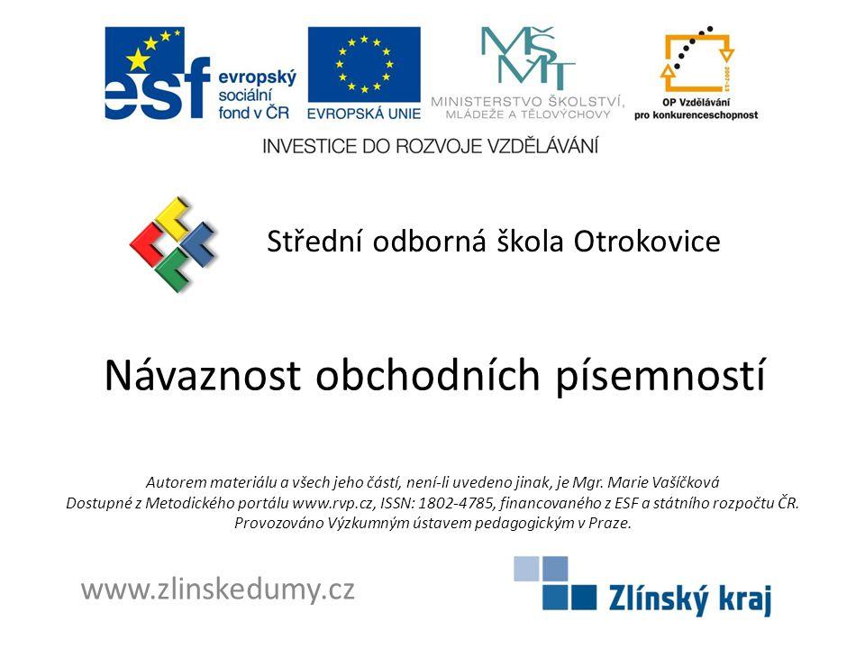 Návaznost obchodních písemností Střední odborná škola Otrokovice www.zlinskedumy.cz Autorem materiálu a všech jeho částí, není-li uvedeno jinak, je Mgr.