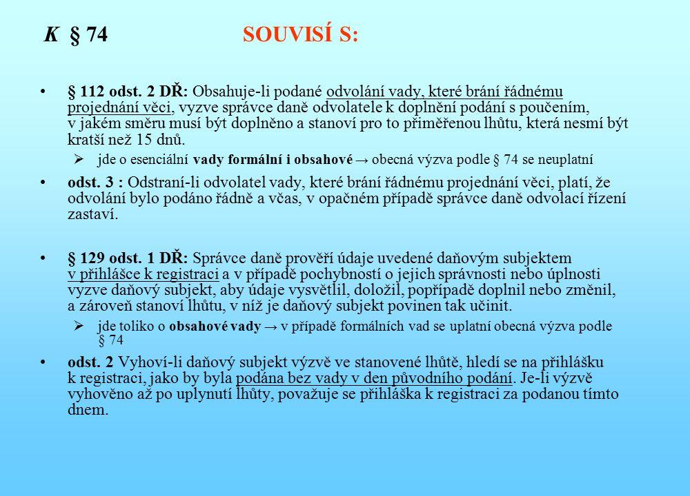 K § 74 SOUVISÍ S: § 112 odst. 2 DŘ: Obsahuje-li podané odvolání vady, které brání řádnému projednání věci, vyzve správce daně odvolatele k doplnění po