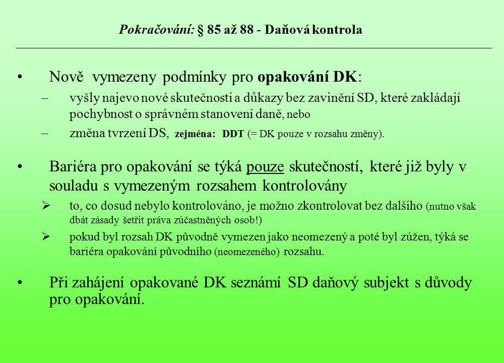 Pokračování: § 85 až 88 - Daňová kontrola Nově vymezeny podmínky pro opakování DK: –vyšly najevo nové skutečnosti a důkazy bez zavinění SD, které zakl