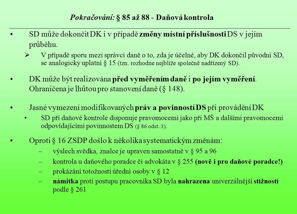 Pokračování: § 85 až 88 - Daňová kontrola SD může dokončit DK i v případě změny místní příslušnosti DS v jejím průběhu.  V případě sporu mezi správci