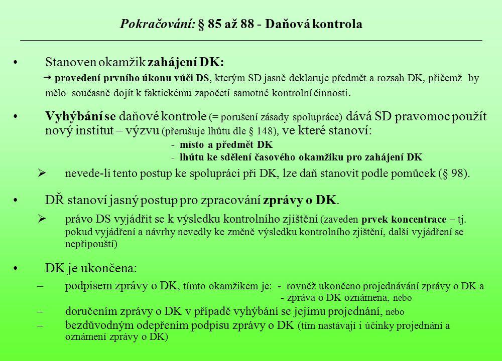 Pokračování: § 85 až 88 - Daňová kontrola Stanoven okamžik zahájení DK:  provedení prvního úkonu vůči DS, kterým SD jasně deklaruje předmět a rozsah