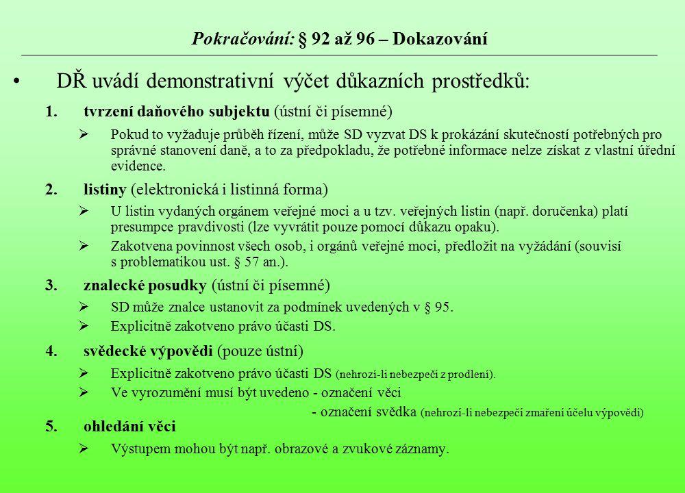 Pokračování: § 92 až 96 – Dokazování DŘ uvádí demonstrativní výčet důkazních prostředků: 1.tvrzení daňového subjektu (ústní či písemné)  Pokud to vyž