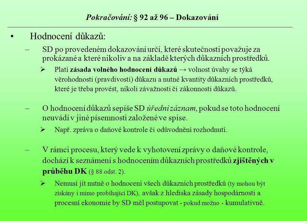 Pokračování: § 92 až 96 – Dokazování Hodnocení důkazů: –SD po provedeném dokazování určí, které skutečnosti považuje za prokázané a které nikoliv a na