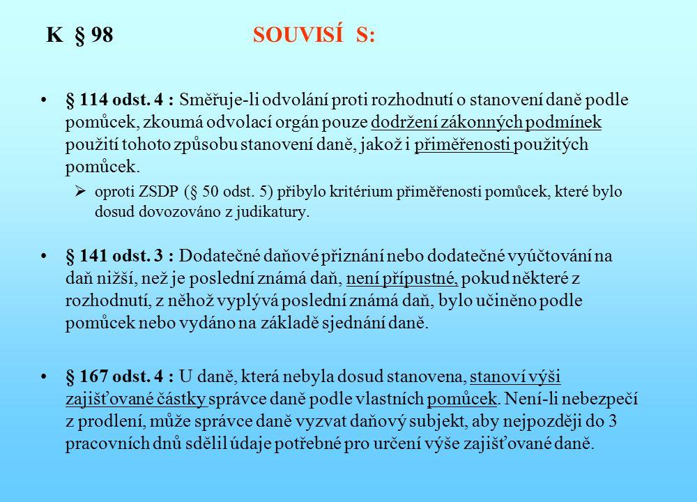 K § 98 SOUVISÍ S: § 114 odst. 4 : Směřuje-li odvolání proti rozhodnutí o stanovení daně podle pomůcek, zkoumá odvolací orgán pouze dodržení zákonných