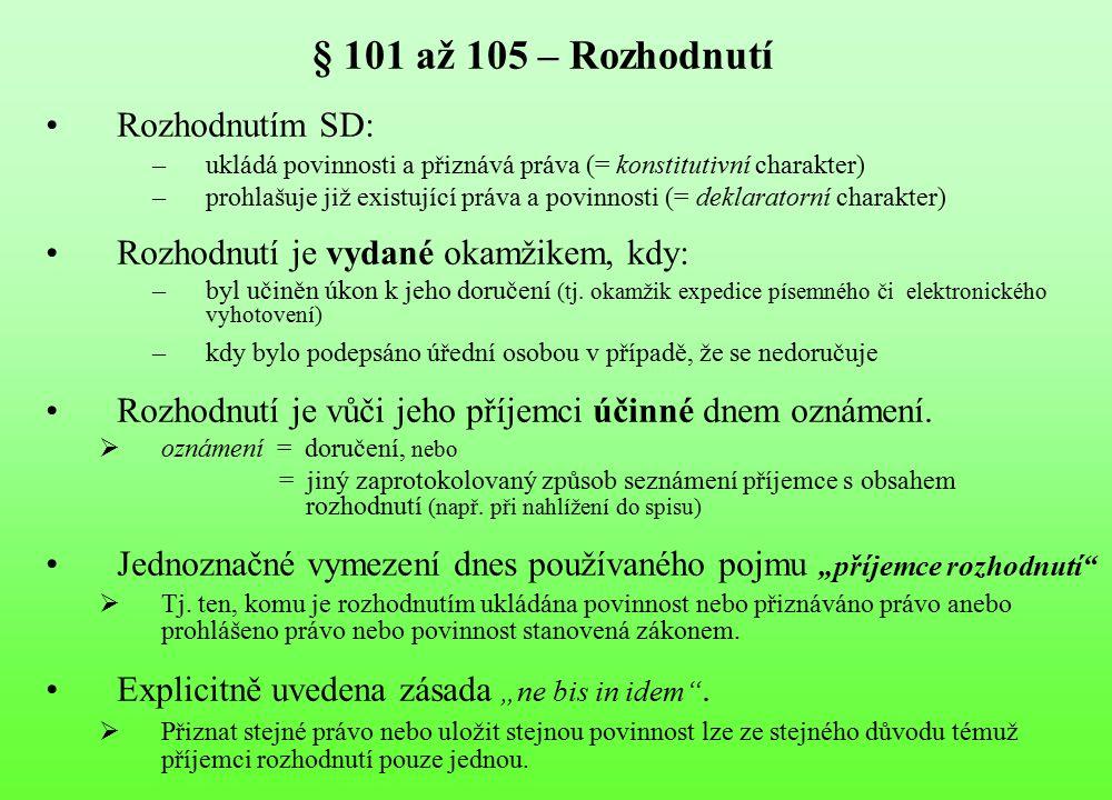 § 101 až 105 – Rozhodnutí Rozhodnutím SD: –ukládá povinnosti a přiznává práva (= konstitutivní charakter) –prohlašuje již existující práva a povinnost