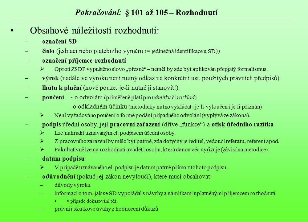 Pokračování: § 101 až 105 – Rozhodnutí Obsahové náležitosti rozhodnutí: –označení SD –číslo (jednací nebo platebního výměru (= jedinečná identifikace