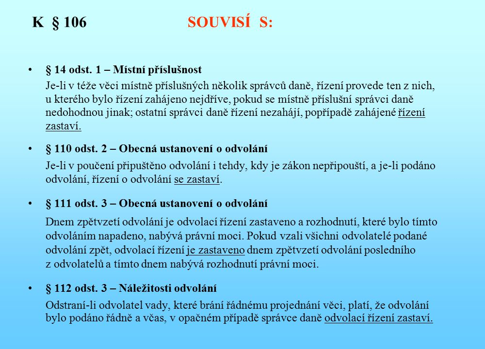 K § 106 SOUVISÍ S: § 14 odst. 1 – Místní příslušnost Je-li v téže věci místně příslušných několik správců daně, řízení provede ten z nich, u kterého b