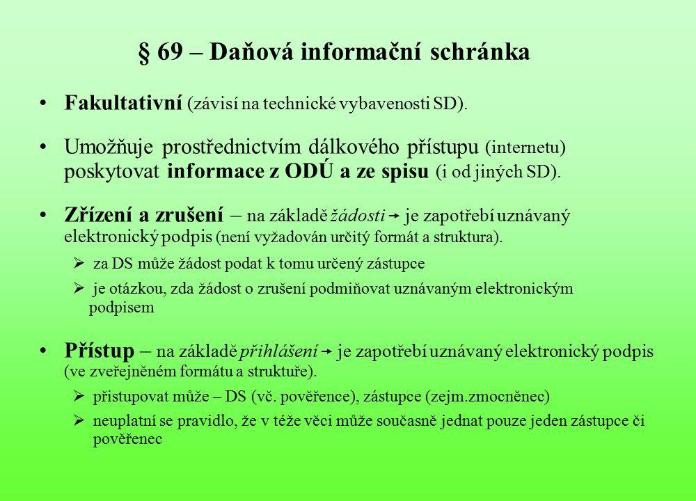 § 69 – Daňová informační schránka Fakultativní (závisí na technické vybavenosti SD). Umožňuje prostřednictvím dálkového přístupu (internetu) poskytova