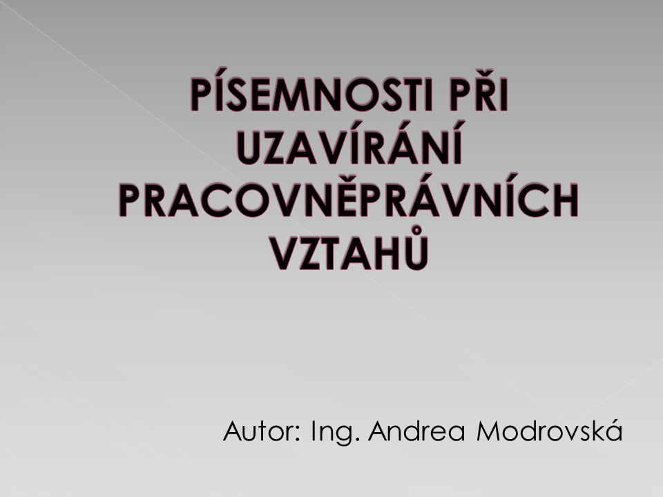 Pracovní smlouva Dohoda o provedení práce Dohoda o pracovní činnosti Platnou právní normou je Zákon č.