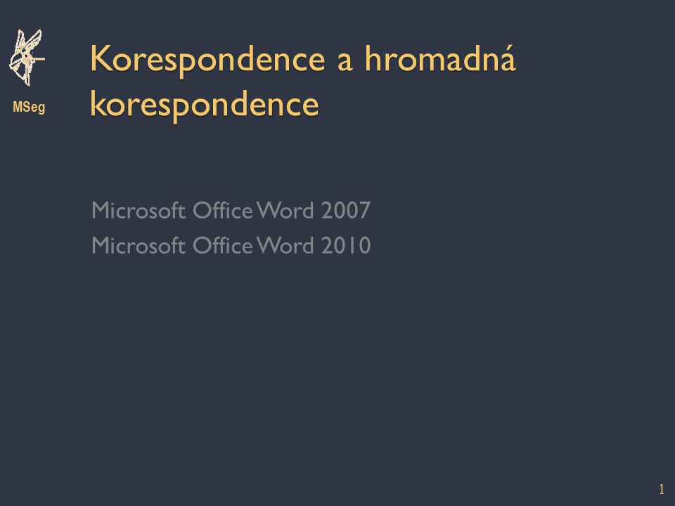 Korespondence a hromadná korespondence Microsoft Office Word 2007 Microsoft Office Word 2010 MSeg 1