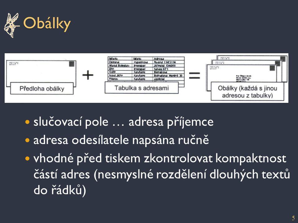 Obálky slučovací pole … adresa příjemce adresa odesílatele napsána ručně vhodné před tiskem zkontrolovat kompaktnost částí adres (nesmyslné rozdělení dlouhých textů do řádků) 5