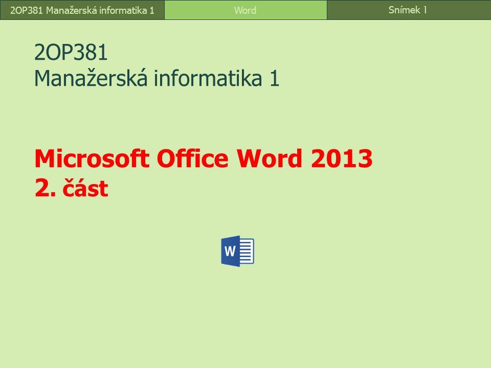 Snímek 1 Word2OP381 Manažerská informatika 1 2OP381 Manažerská informatika 1 Microsoft Office Word 2013 2. část