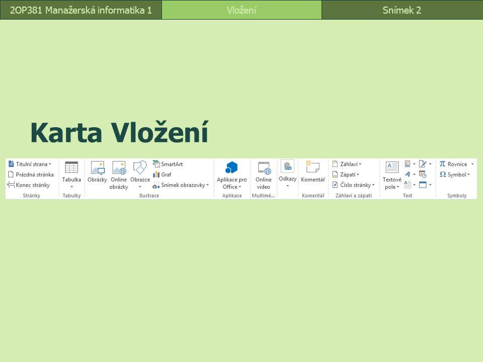 Snímek 2 Karta Vložení Snímek 2Vložení2OP381 Manažerská informatika 1