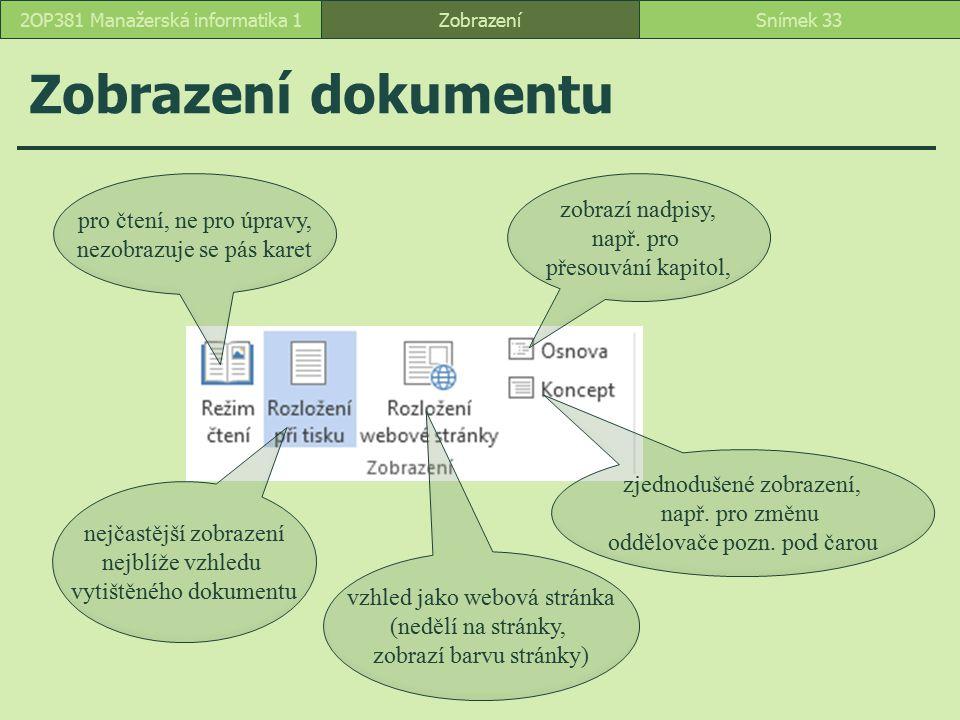 Zobrazení dokumentu ZobrazeníSnímek 332OP381 Manažerská informatika 1 pro čtení, ne pro úpravy, nezobrazuje se pás karet zjednodušené zobrazení, např.