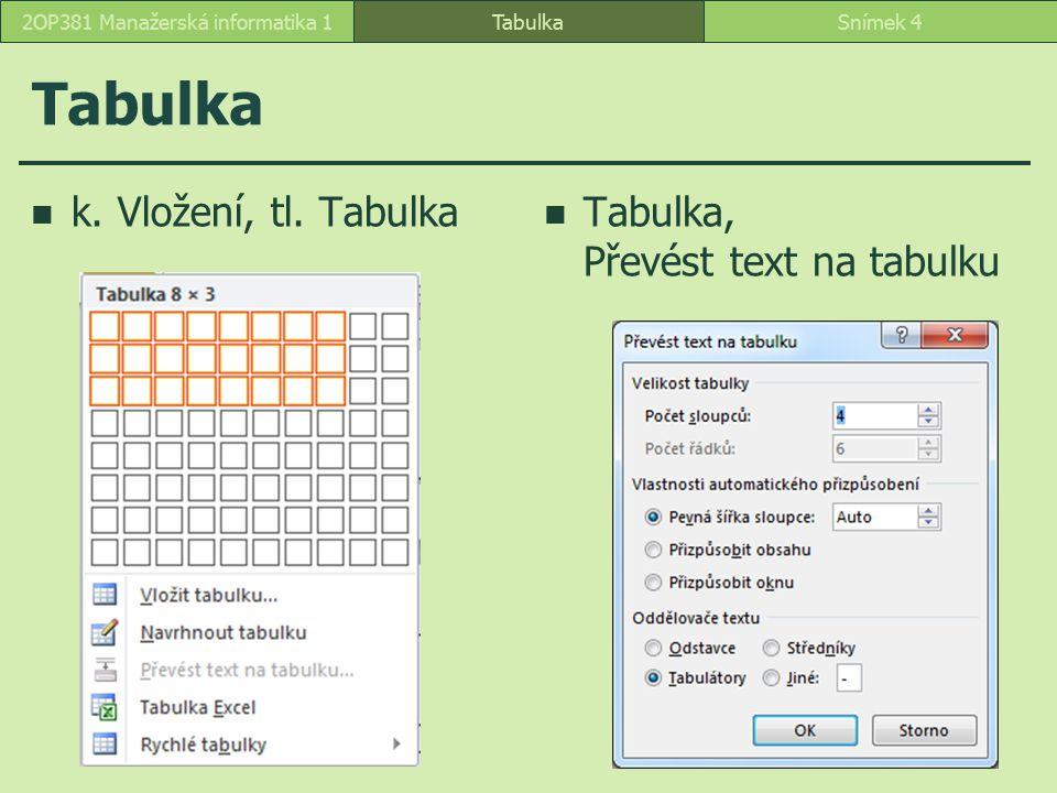 Tabulka k. Vložení, tl. Tabulka Tabulka, Převést text na tabulku TabulkaSnímek 42OP381 Manažerská informatika 1