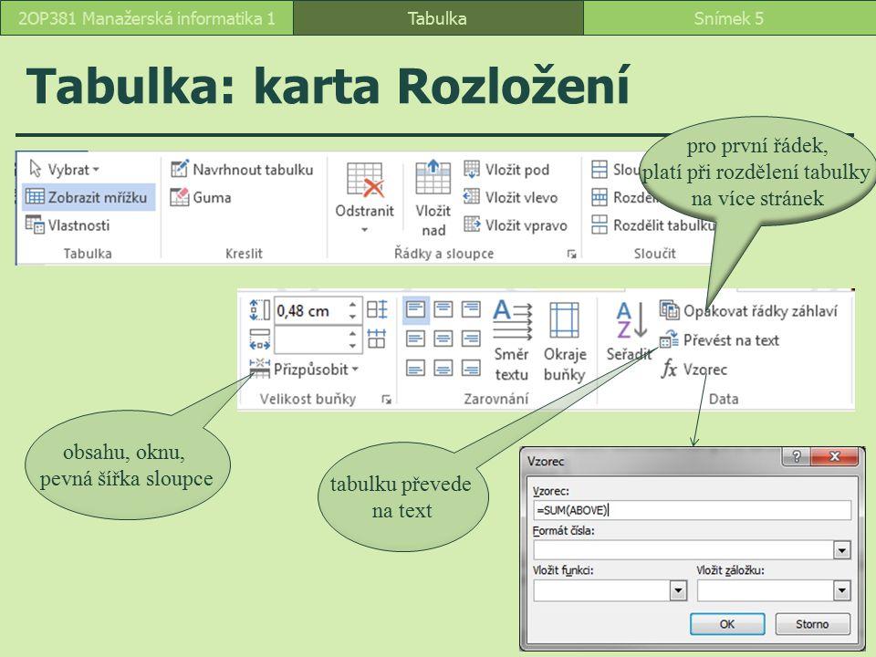 Tabulka: karta Rozložení TabulkaSnímek 52OP381 Manažerská informatika 1 obsahu, oknu, pevná šířka sloupce pro první řádek, platí při rozdělení tabulky