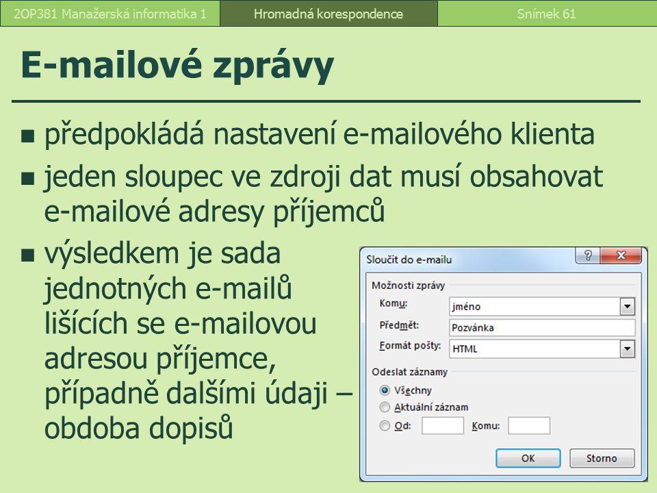 E-mailové zprávy předpokládá nastavení e-mailového klienta jeden sloupec ve zdroji dat musí obsahovat e-mailové adresy příjemců Hromadná korespondence