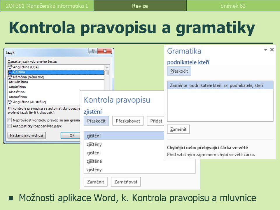 Kontrola pravopisu a gramatiky Možnosti aplikace Word, k. Kontrola pravopisu a mluvnice RevizeSnímek 632OP381 Manažerská informatika 1